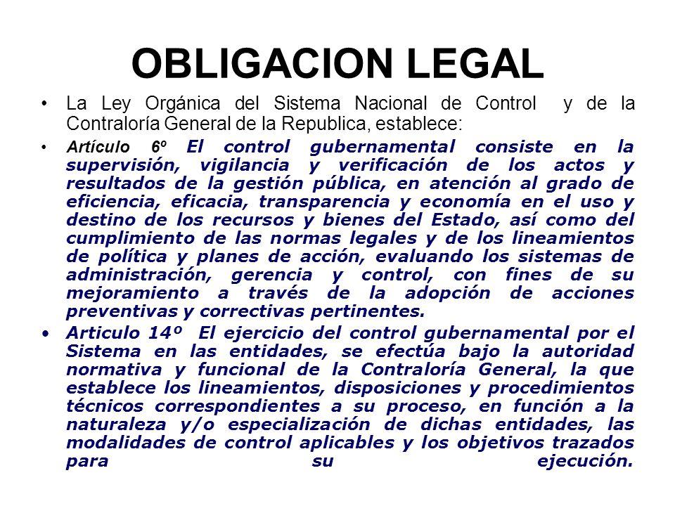 OBLIGACION LEGAL La Ley Orgánica del Sistema Nacional de Control y de la Contraloría General de la Republica, establece: