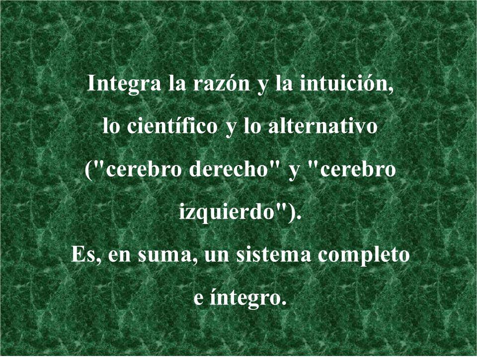 Integra la razón y la intuición, lo científico y lo alternativo