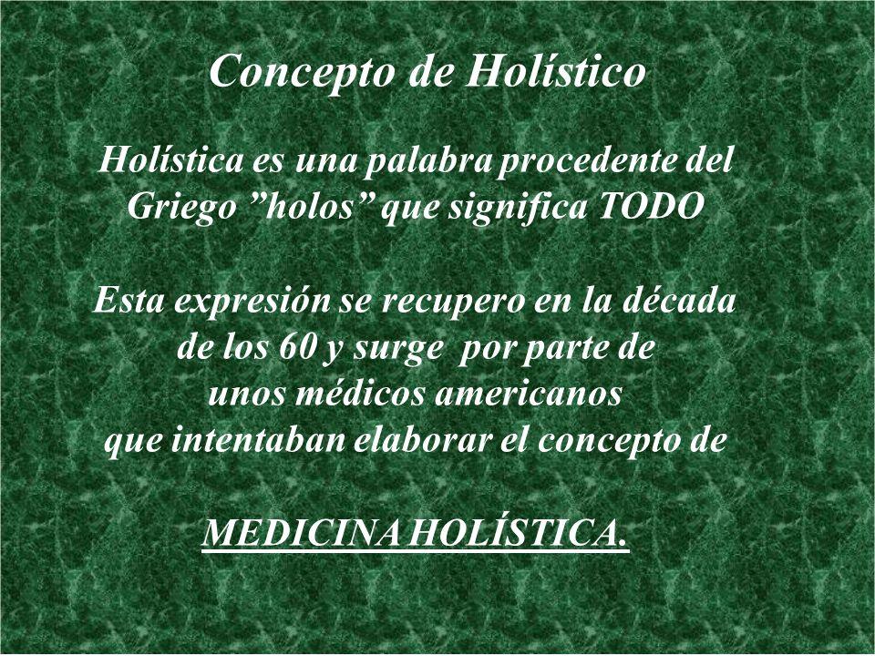 Concepto de Holístico Holística es una palabra procedente del