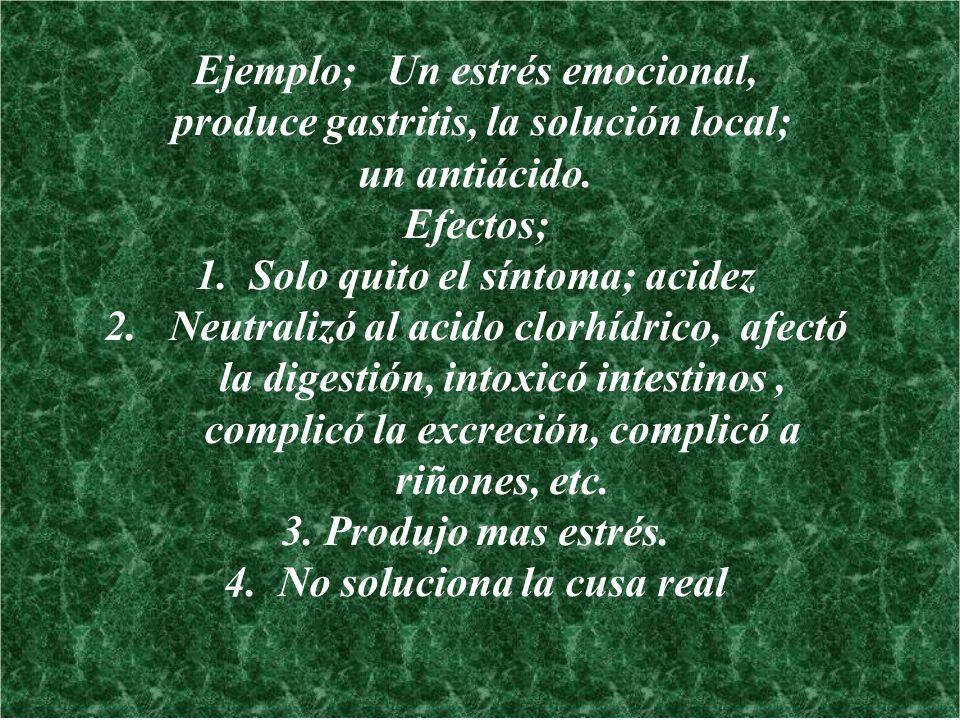 Ejemplo; Un estrés emocional, produce gastritis, la solución local;