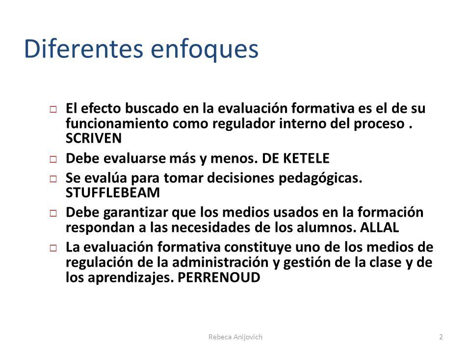 Diferentes enfoques El efecto buscado en la evaluación formativa es el de su funcionamiento como regulador interno del proceso . SCRIVEN.