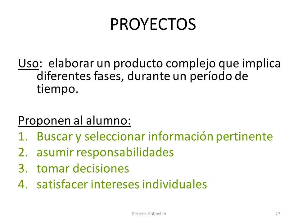 PROYECTOS Uso: elaborar un producto complejo que implica diferentes fases, durante un período de tiempo.