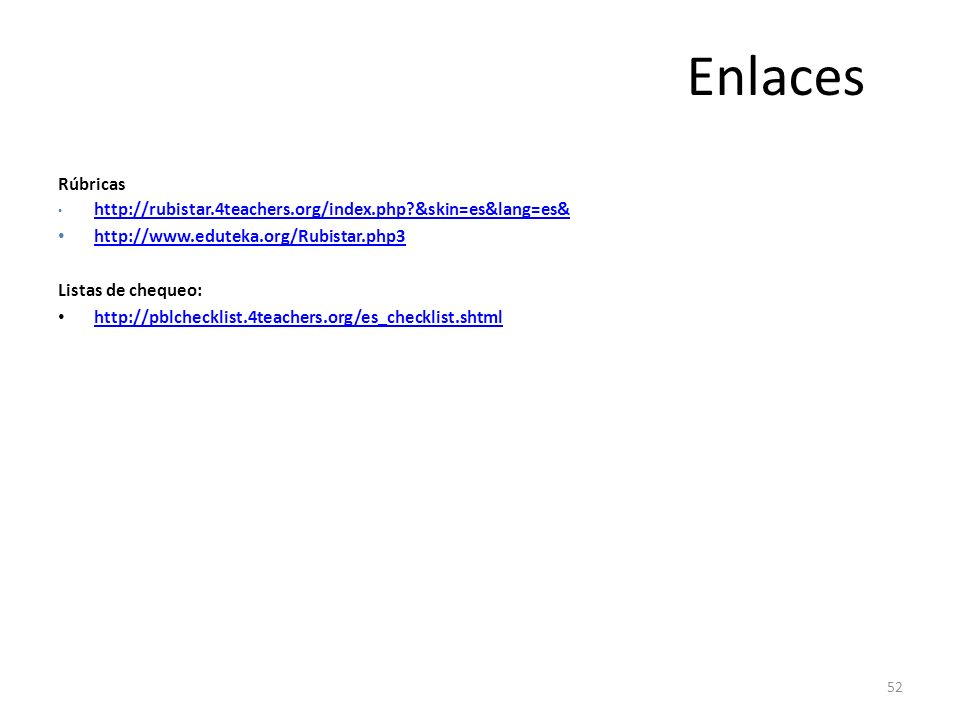 Enlaces Rúbricas. http://rubistar.4teachers.org/index.php &skin=es&lang=es& http://www.eduteka.org/Rubistar.php3.