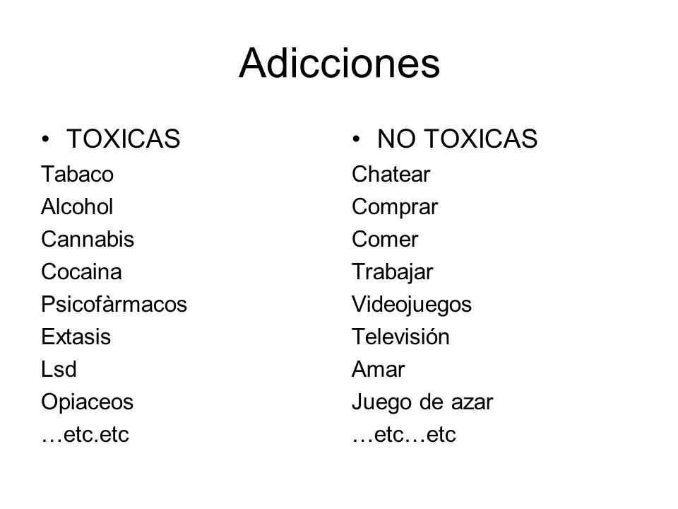 Adicciones TOXICAS NO TOXICAS Tabaco Alcohol Cannabis Cocaina