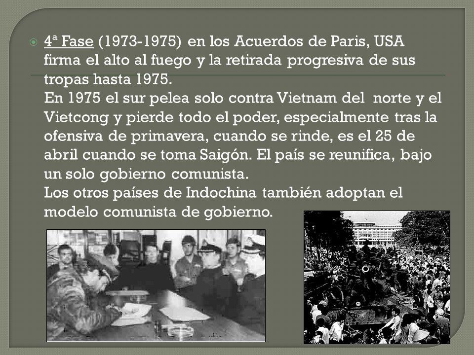 4ª Fase (1973-1975) en los Acuerdos de Paris, USA firma el alto al fuego y la retirada progresiva de sus tropas hasta 1975.