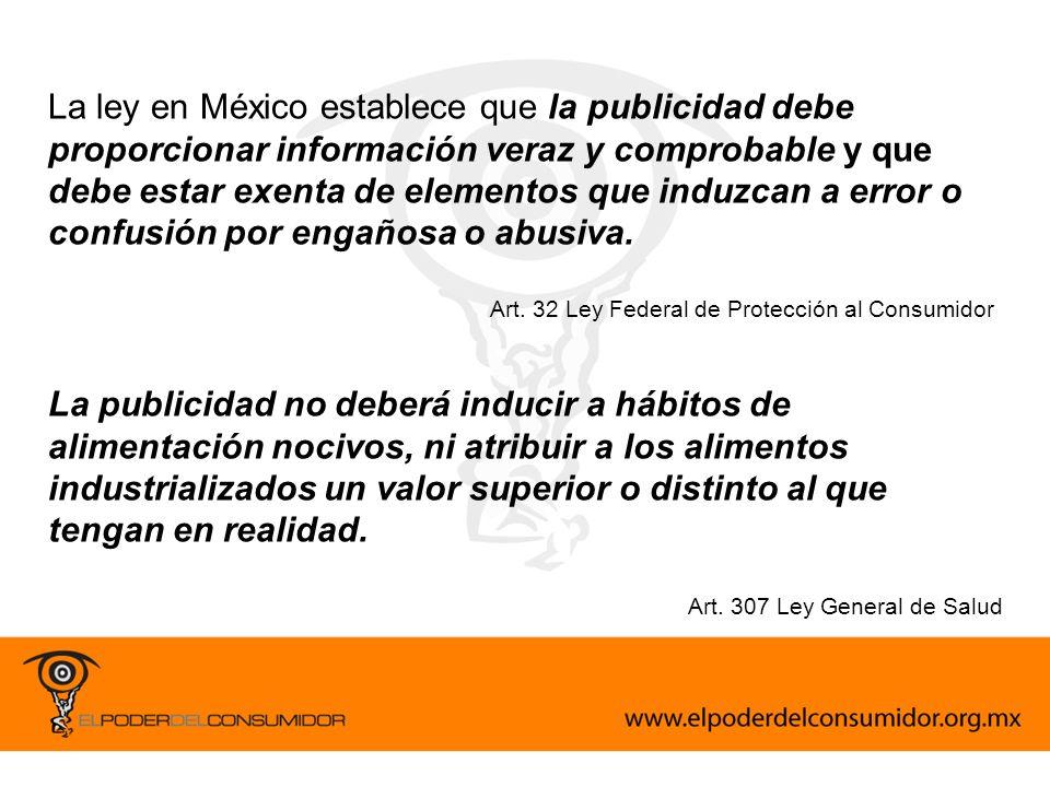 La ley en México establece que la publicidad debe proporcionar información veraz y comprobable y que debe estar exenta de elementos que induzcan a error o confusión por engañosa o abusiva.