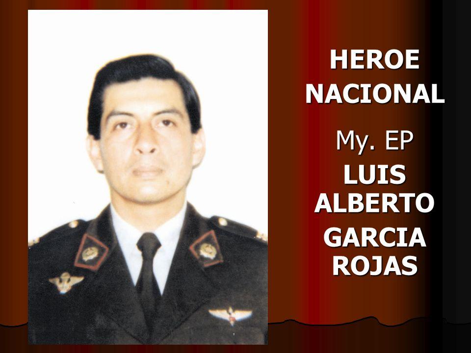 HEROE NACIONAL My. EP LUIS ALBERTO GARCIA ROJAS