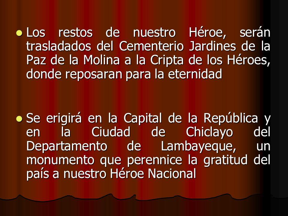 Los restos de nuestro Héroe, serán trasladados del Cementerio Jardines de la Paz de la Molina a la Cripta de los Héroes, donde reposaran para la eternidad