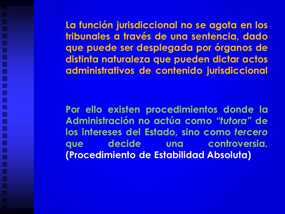 La función jurisdiccional no se agota en los tribunales a través de una sentencia, dado que puede ser desplegada por órganos de distinta naturaleza que pueden dictar actos administrativos de contenido jurisdiccional