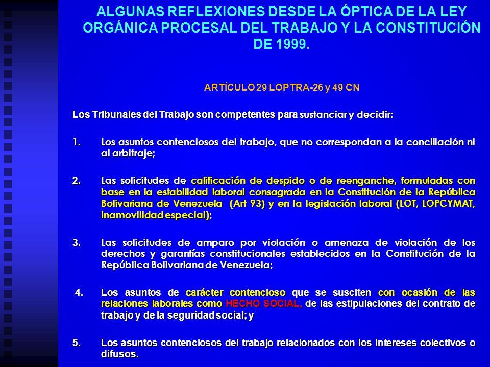 ALGUNAS REFLEXIONES DESDE LA ÓPTICA DE LA LEY ORGÁNICA PROCESAL DEL TRABAJO Y LA CONSTITUCIÓN DE 1999. ARTÍCULO 29 LOPTRA-26 y 49 CN