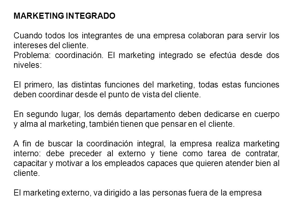 MARKETING INTEGRADO Cuando todos los integrantes de una empresa colaboran para servir los intereses del cliente.