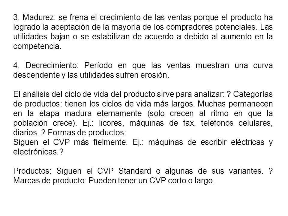 3. Madurez: se frena el crecimiento de las ventas porque el producto ha logrado la aceptación de la mayoría de los compradores potenciales. Las utilidades bajan o se estabilizan de acuerdo a debido al aumento en la competencia.