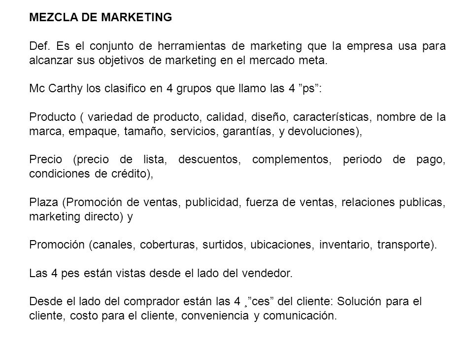 MEZCLA DE MARKETING Def. Es el conjunto de herramientas de marketing que la empresa usa para alcanzar sus objetivos de marketing en el mercado meta.