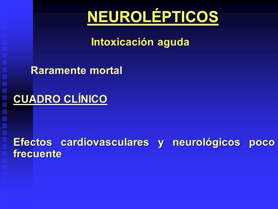 NEUROLÉPTICOS Intoxicación aguda Raramente mortal CUADRO CLÍNICO