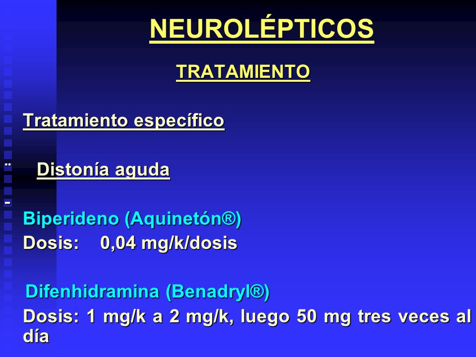 NEUROLÉPTICOS TRATAMIENTO Tratamiento específico ¨ Distonía aguda