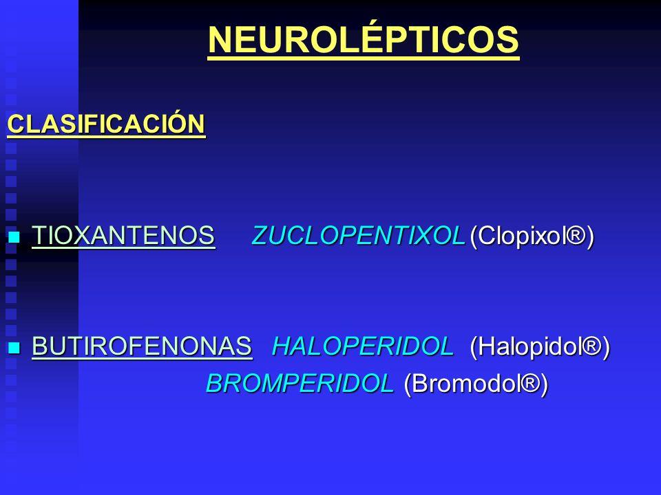 NEUROLÉPTICOS CLASIFICACIÓN TIOXANTENOS ZUCLOPENTIXOL (Clopixol®)