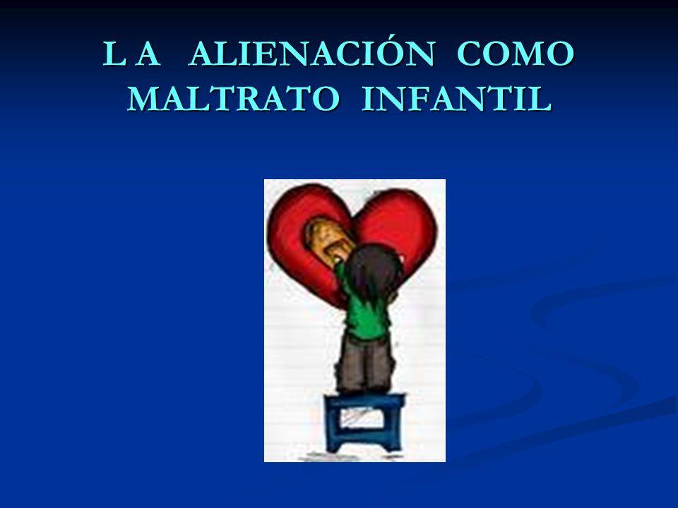 L A ALIENACIÓN COMO MALTRATO INFANTIL