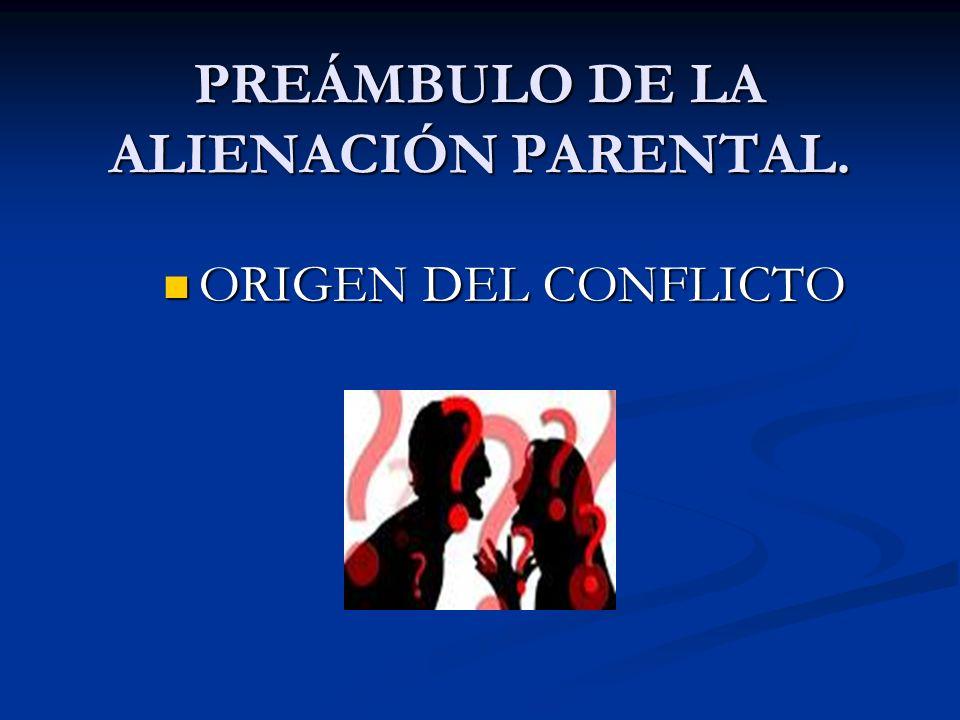 PREÁMBULO DE LA ALIENACIÓN PARENTAL.