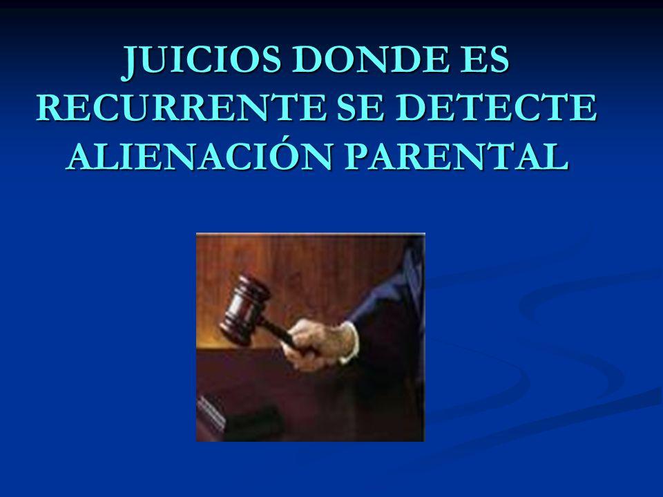 JUICIOS DONDE ES RECURRENTE SE DETECTE ALIENACIÓN PARENTAL