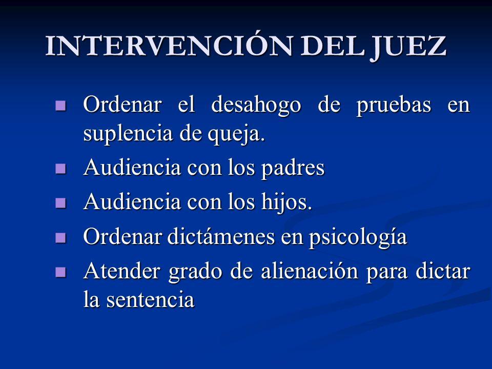 INTERVENCIÓN DEL JUEZ Ordenar el desahogo de pruebas en suplencia de queja. Audiencia con los padres.