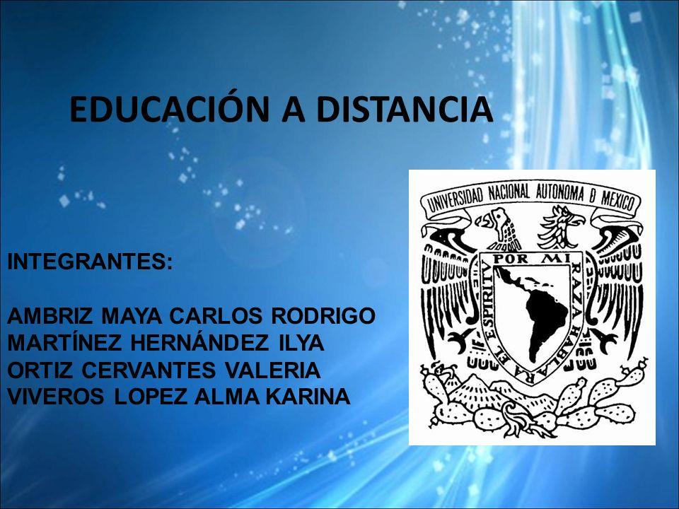 Educación a Distancia INTEGRANTES: AMBRIZ MAYA CARLOS RODRIGO