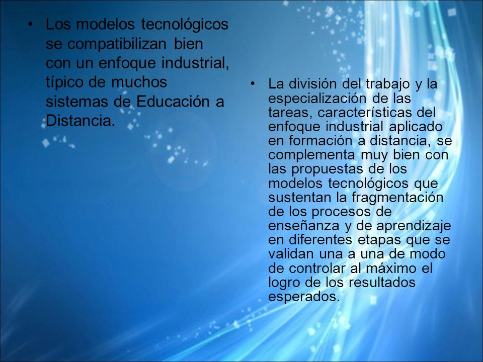 Los modelos tecnológicos se compatibilizan bien con un enfoque industrial, típico de muchos sistemas de Educación a Distancia.