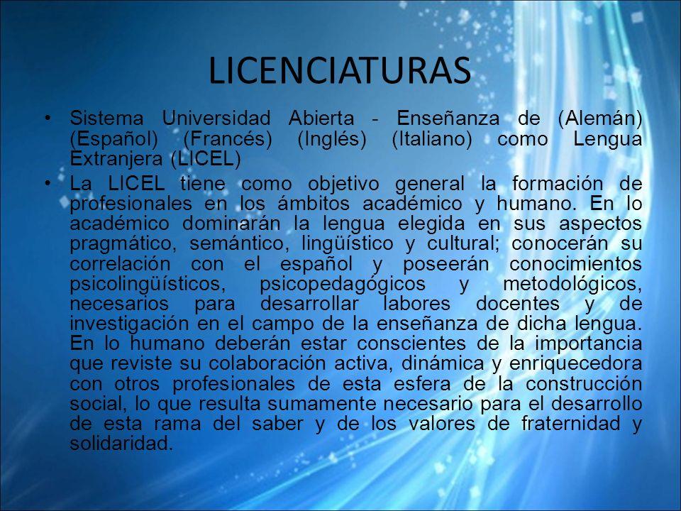LICENCIATURAS Sistema Universidad Abierta - Enseñanza de (Alemán) (Español) (Francés) (Inglés) (Italiano) como Lengua Extranjera (LICEL)