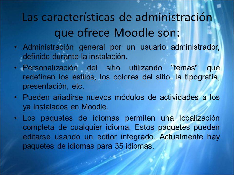 Las características de administración que ofrece Moodle son: