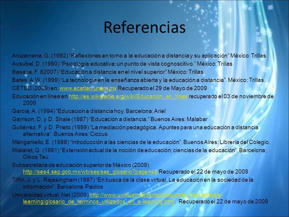 Referencias Arozamena, G. (1992) Reflexiones en torno a la educación a distancia y su aplicación México: Trillas.