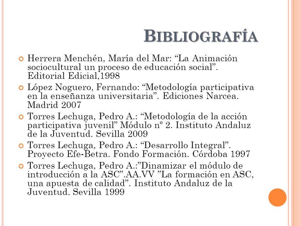 Bibliografía Herrera Menchén, María del Mar: La Animación sociocultural un proceso de educación social . Editorial Edicial,1998.