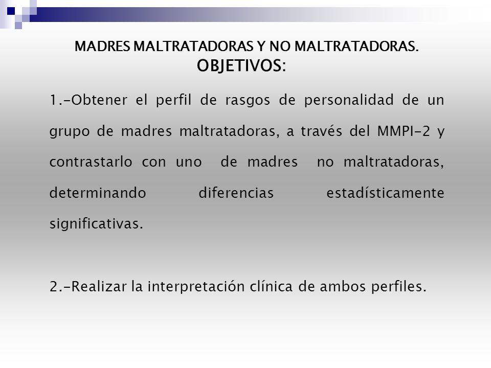 MADRES MALTRATADORAS Y NO MALTRATADORAS. OBJETIVOS: