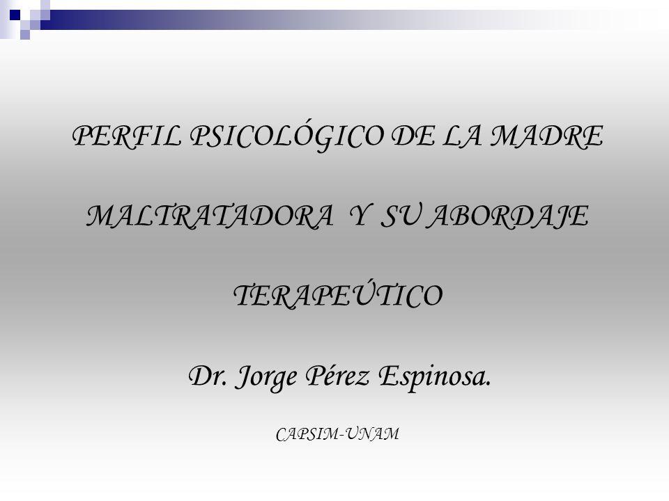 PERFIL PSICOLÓGICO DE LA MADRE MALTRATADORA Y SU ABORDAJE TERAPEÚTICO