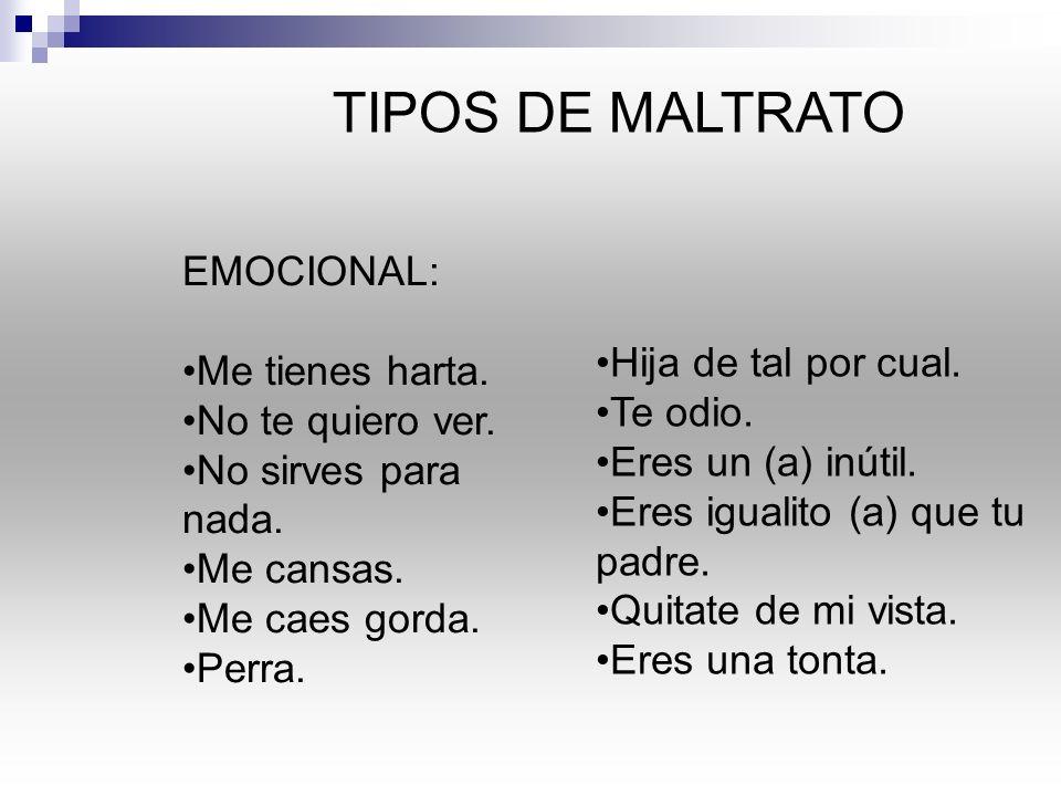 TIPOS DE MALTRATO EMOCIONAL: Me tienes harta. No te quiero ver.