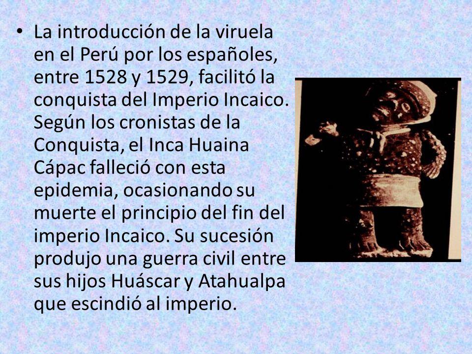 La introducción de la viruela en el Perú por los españoles, entre 1528 y 1529, facilitó la conquista del Imperio Incaico.
