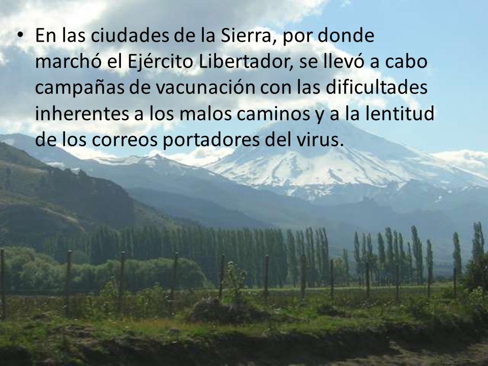En las ciudades de la Sierra, por donde marchó el Ejército Libertador, se llevó a cabo campañas de vacunación con las dificultades inherentes a los malos caminos y a la lentitud de los correos portadores del virus.