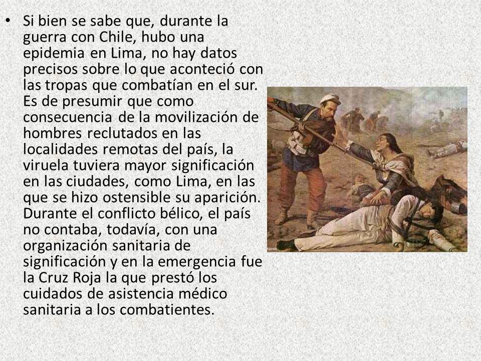 Si bien se sabe que, durante la guerra con Chile, hubo una epidemia en Lima, no hay datos precisos sobre lo que aconteció con las tropas que combatían en el sur.