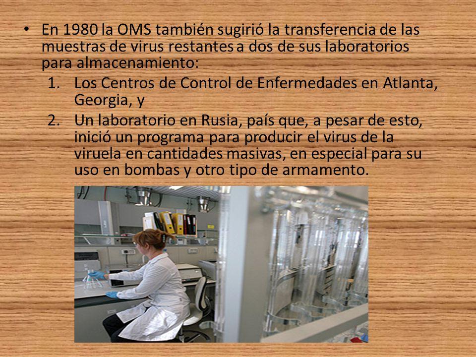 En 1980 la OMS también sugirió la transferencia de las muestras de virus restantes a dos de sus laboratorios para almacenamiento: