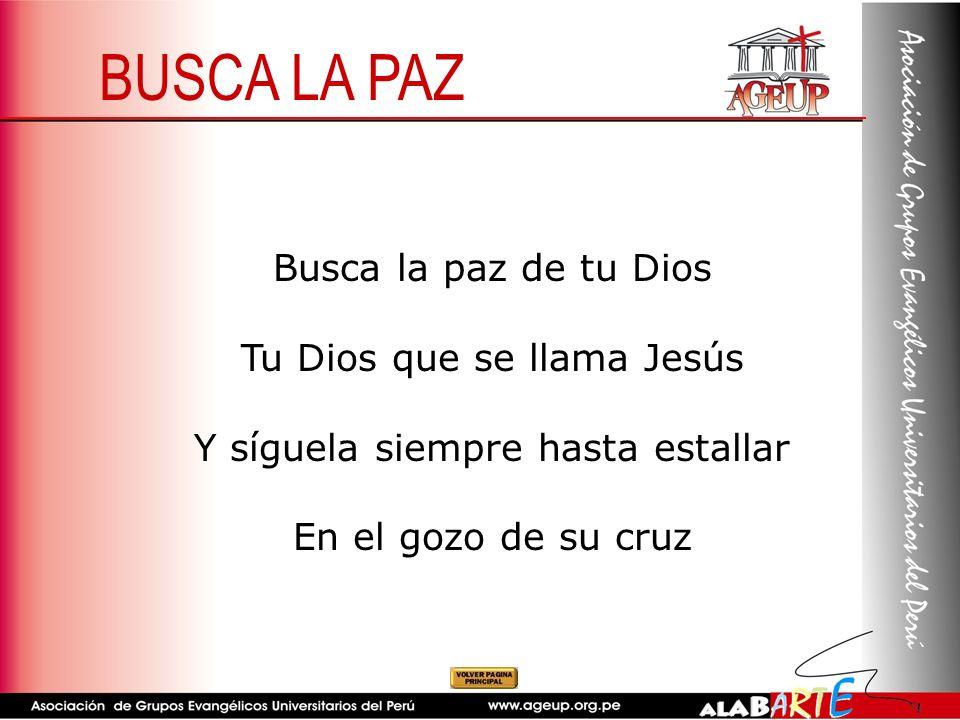BUSCA LA PAZ Busca la paz de tu Dios Tu Dios que se llama Jesús