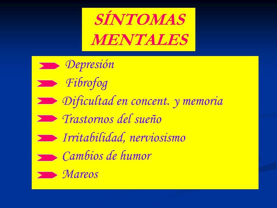 SÍNTOMAS MENTALES Depresión Fibrofog Dificultad en concent. y memoria