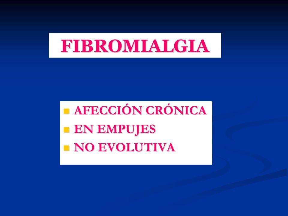 FIBROMIALGIA AFECCIÓN CRÓNICA EN EMPUJES NO EVOLUTIVA