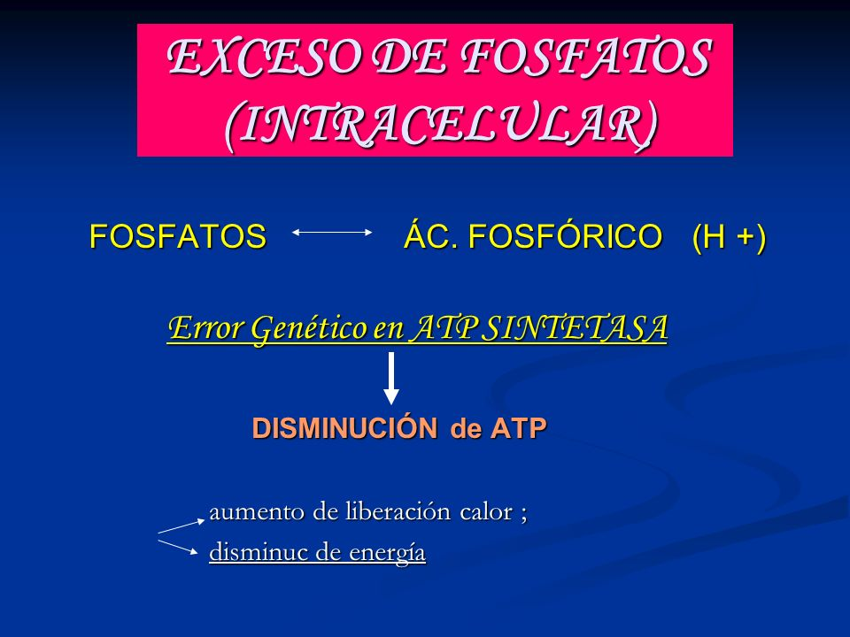 EXCESO DE FOSFATOS (INTRACELULAR)