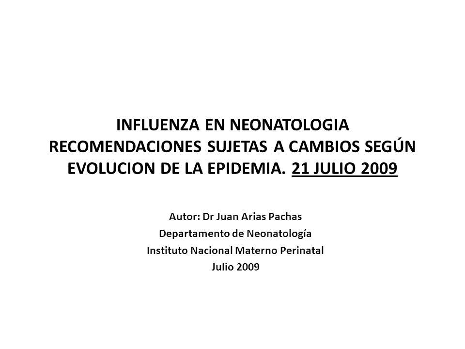 INFLUENZA EN NEONATOLOGIA RECOMENDACIONES SUJETAS A CAMBIOS SEGÚN EVOLUCION DE LA EPIDEMIA. 21 JULIO 2009