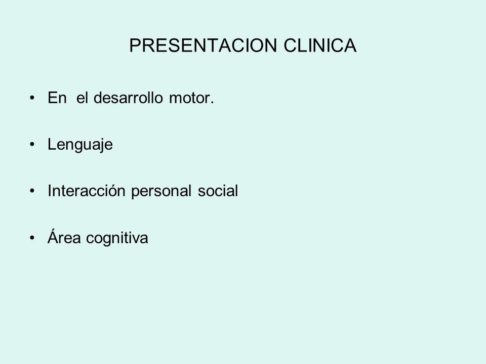 PRESENTACION CLINICA En el desarrollo motor. Lenguaje