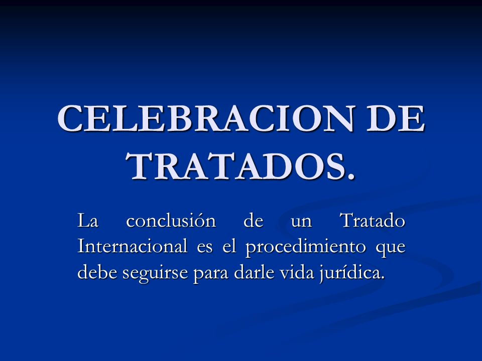 CELEBRACION DE TRATADOS.