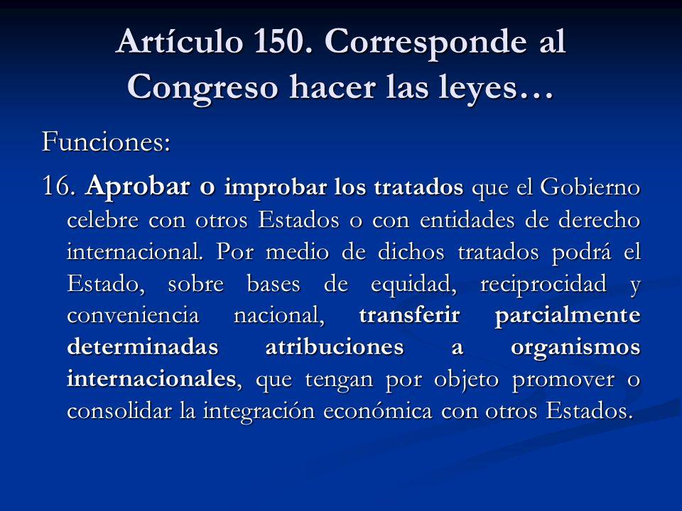 Artículo 150. Corresponde al Congreso hacer las leyes…