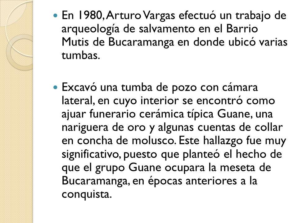 En 1980, Arturo Vargas efectuó un trabajo de arqueología de salvamento en el Barrio Mutis de Bucaramanga en donde ubicó varias tumbas.