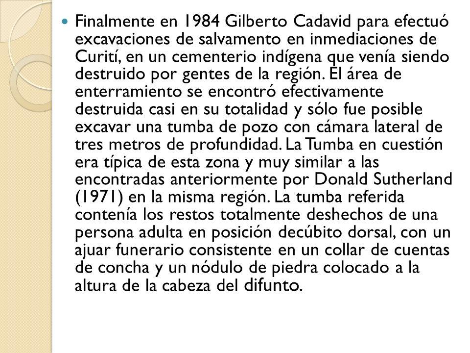 Finalmente en 1984 Gilberto Cadavid para efectuó excavaciones de salvamento en inmediaciones de Curití, en un cementerio indígena que venía siendo destruido por gentes de la región.