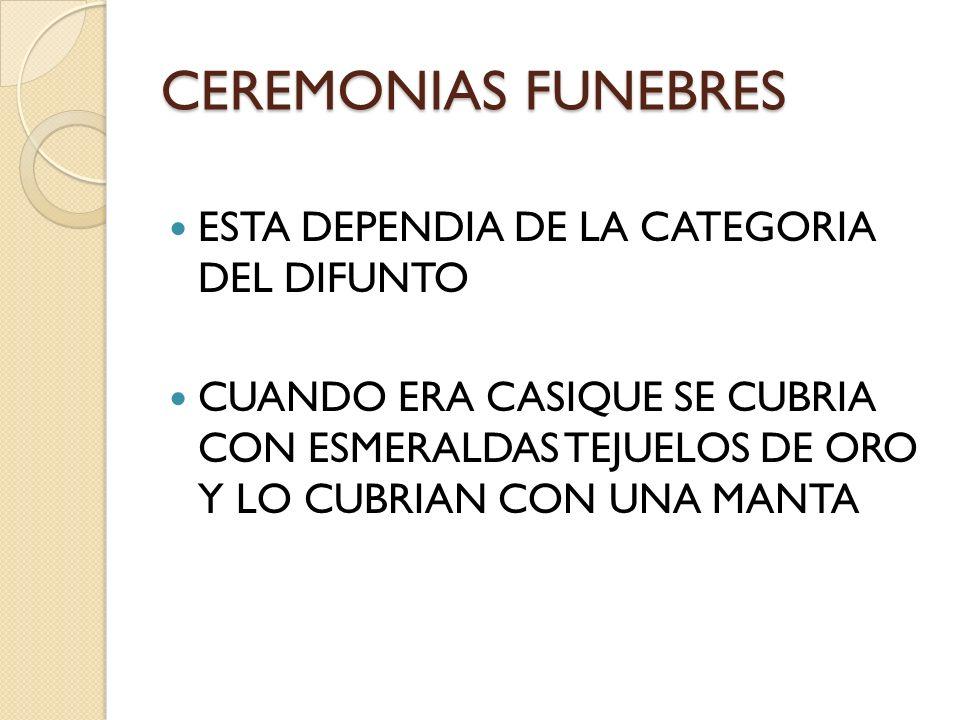CEREMONIAS FUNEBRES ESTA DEPENDIA DE LA CATEGORIA DEL DIFUNTO