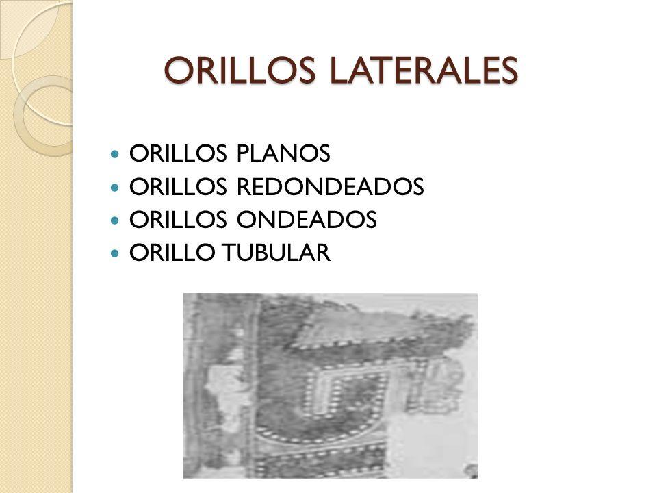 ORILLOS LATERALES ORILLOS PLANOS ORILLOS REDONDEADOS ORILLOS ONDEADOS