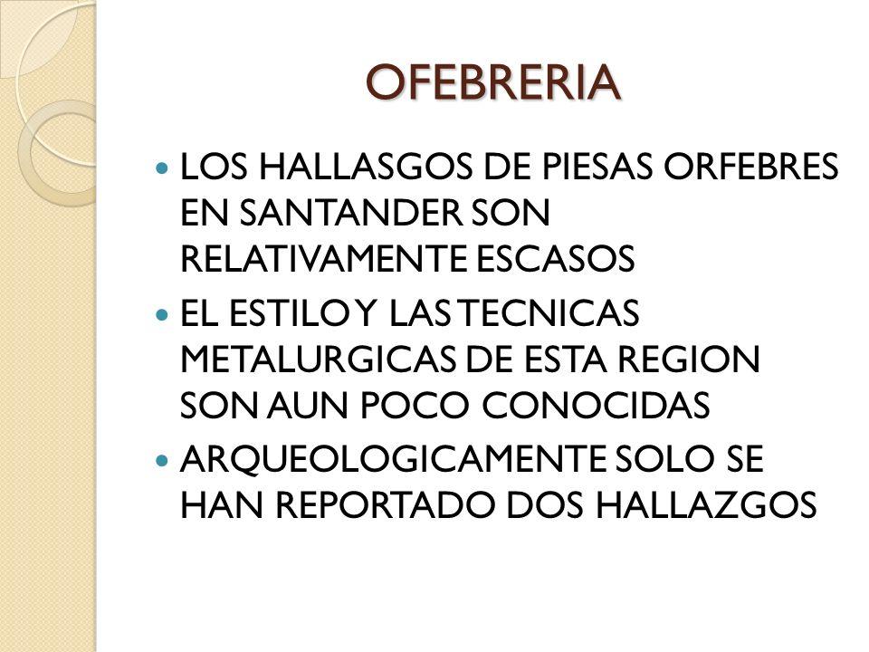 OFEBRERIA LOS HALLASGOS DE PIESAS ORFEBRES EN SANTANDER SON RELATIVAMENTE ESCASOS.